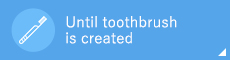 Until toothbrush is created